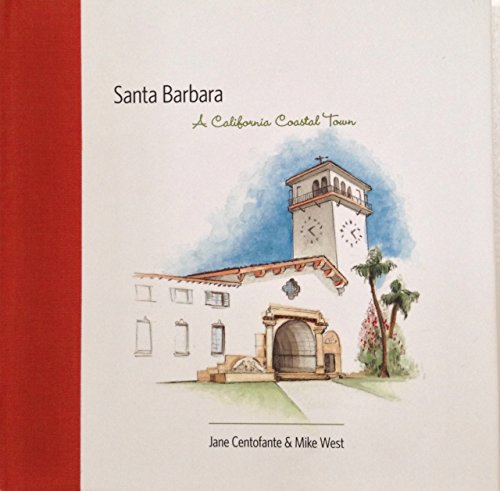 Santa Barbara: A California Coastal Town (Santa Barbara California)