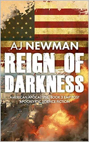 Reign of Darkness: a post apocalyptic dystopian/survival fiction series (American Apocalypse Book 3) by [Newman, AJ]