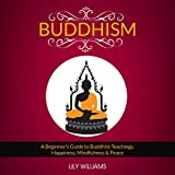 #8: Buddhism: A Beginner's Guide to Buddhist Teachings, Happiness, Mindfulness & Peace