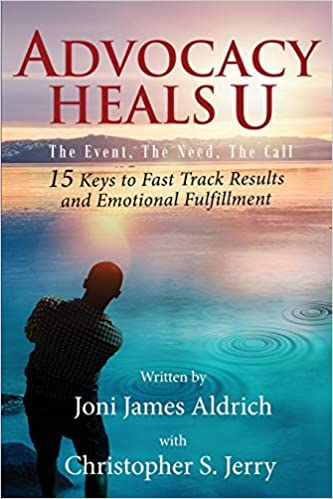 Advocacy Heals U: Joni James Aldrich, Christopher Jerry: 9781628652406: Amazon.com: Books