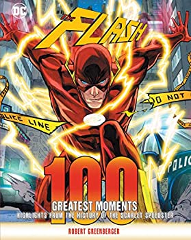 The Flash: 100 Greatest Moments, by Robert Greenberger