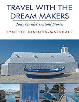 Travel With the Dream Makers: Tour Guides' Untold Stories by [Hinings-Marshall, Lynette]