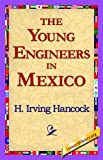 The Young Engineers in Mexico, H. Irving Hancock, 1421817381