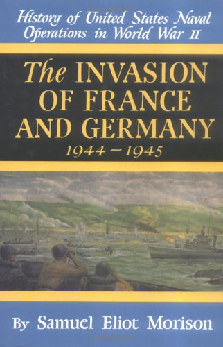 The Invasion of France and Germany 1944 - 1945 (History of United States Naval Operations in World War Ii, 11) (v. 11) pdf