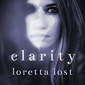 Clarity: Clarity, Book 1 | Loretta Lost