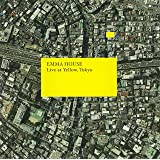 EMMA HOUSE ~LIVE AT YELLOW~
