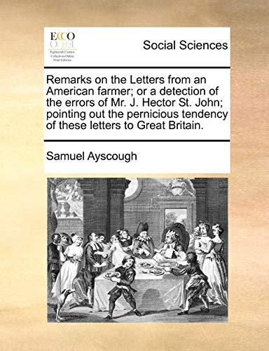 Remarks on the Letters from an American farmer; or a detection of the errors of Mr. J. Hector St. John; pointing out the pernicious tendency of these letters to Great Britain.