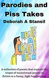 Parodies and Piss Takes: A collection of poems that explore the tropes of mainstream genres of fiction in a funny, light hearted way