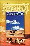 Abraham Friend of God, F. B. Meyer, 0907927866