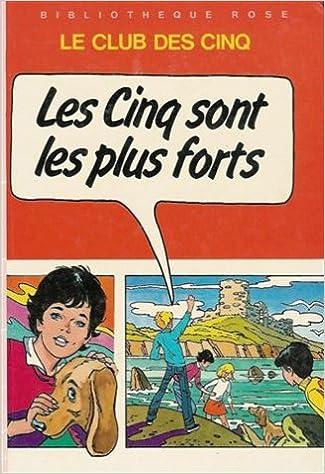 Amazon Fr Le Club Des Cinq Les Cinq Sont Les Plus Forts