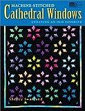 Machine-Stitched Cathedral Windows, Shelley Swanland, 1564772853