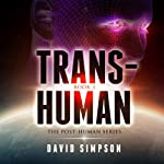 Trans-Human: Post-Human Series, Book 3 | David Simpson