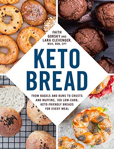 Keto Bread: From Bagels and Buns to Crusts and Muffins, 100 Low-Carb, Keto-Friendly Breads for Every Meal by Faith Gorsky, Lara Clevenger