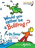 Would You Rather Be a Bullfrog?, Theo LeSieg, 0394831284