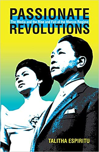 Passionate Revolutions: The Media and the Rise and Fall of the Marcos Regime (Ohio RIS Southeast Asia Series)