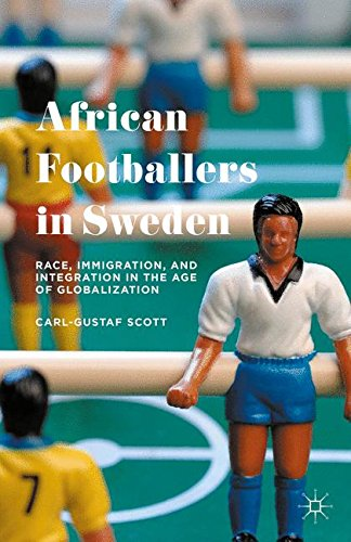African Footballers in Sweden: Race, Immigration, and Integration in the Age of Globalization