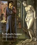 img - for Pre-Raphaelite Sculpture: Nature and Imagination in British Sculpture, 1848-1914 (British Sculptures, No 1) (British Sculptures, No 1) book / textbook / text book