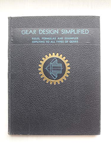 GEAR DESIGN SIMPLIFIED: A SERIES OF GEAR-DESIGNING CHARTS ILLUSTRATING BY SIMPLE DIAGRAMS AND EXAMPLES THE SOLUTIONS OF PRACTICAL PROBLEMS REALTING TO SPUR GEARS, STRAIGHT-TOOTH BEVEL GEARS, SPIRAL-BELVEL GEARS, HELICAL GEARS -