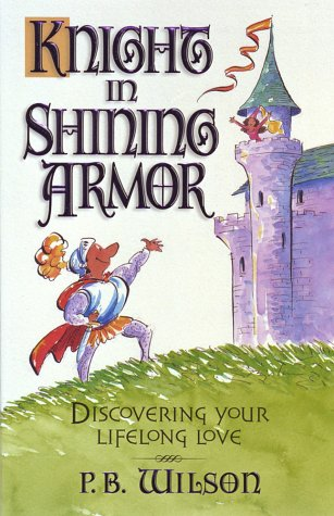 Your Knight in Shining Armor: Discovering Your Lifelong Love (Knights Body Armor)