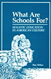 What Are Schools For? : Holistic Education in American Culture, Miller, Ron, 0962723207