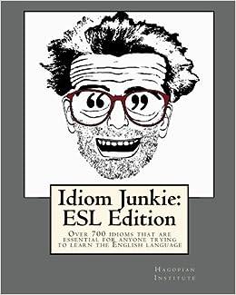 Amazon com: Idiom Junkie: ESL Edition: Over 700 idioms that