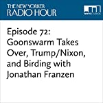 Episode 72: Goonswarm Takes Over, Trump/Nixon, and Birding with Jonathan Franzen | David Remnick,Amy Davidson,John Dean,Ron Howard,Jonathan Franzen