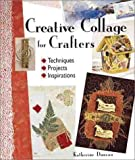 Creative Collage for Crafters: Techniques, Projects, Inspirations