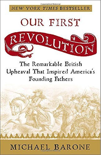Our First Revolution: The Remarkable British Upheaval That Inspired America's Founding Fathers by Michael Barone (2008-06-24)