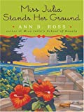 Miss Julia Stands Her Ground, Ann B. Ross, 078628448X