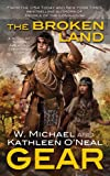 The Broken Land, W. Michael Gear and Kathleen O'Neal Gear, 0765365596