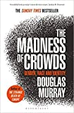 By Douglas Murray The Madness of Crowds Gender Race and Identity THE SUNDAY TIMES BESTSELLER (paperback)