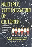 Multiple Victimization of Children : Conceptual, Developmental, Research and Treatment Issues, Betty B Rossman, Mindy S Rosenberg, 0789003619