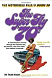 The Notorious Phd's Guide to the Super Fly '70s: A Connoisseur's Journey Through the Fabulous Flix, Hip Sounds, and Cool Vibes That Defined a Decade