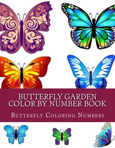 Butterfly Garden Color By Number Book: Beautiful Butterflies Stress Relieving Patterns For Relaxation pdf