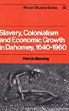 Slavery, Colonialism and Economic Growth in Dahomey, 1640-1960 (African Studies)
