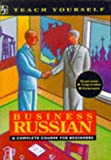Business Russian A complete course for beginners (Teach Yourself)