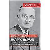Harry S. Truman et la fin de la Seconde Guerre mondiale: Le président le plus controversé des États-Unis (Grands Présidents t. 7) (French Edition)