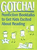 Gotcha!: Nonfiction Booktalks to Get Kids Excited About Reading: Non-fiction Booktalks to Get Kids Excited About Reading