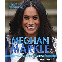 Meghan Markle: American Royal (Junior Biographies)