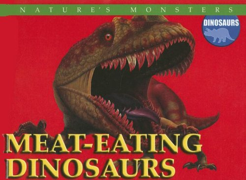 Download Meat-eating Dinosaurs (Nature's Monsters: Dinosaurs) pdf epub