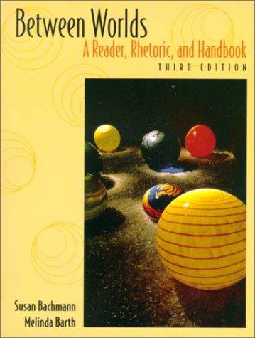 Between Worlds: A Reader, Rhetoric, and Handbook (3rd Edition)