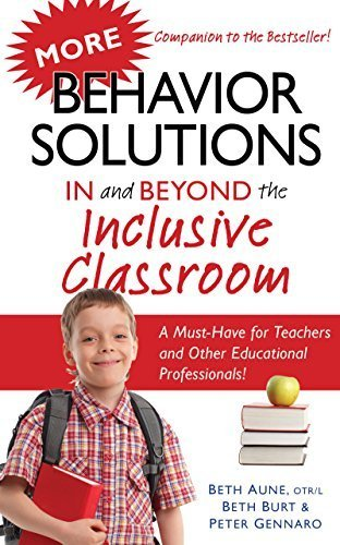 More Behavior Solutions In and Beyond the Inclusive Classroom: A Must-Have for Teachers and Other Educational Professionals! by Aune, Beth, Burt, Beth, Gennaro, Peter (2011) Paperback