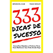 333 Dicas de Sucesso: Conselhos Rápidos e Práticos Para Você Melhorar Sua Vida Ainda Hoje (Imparavel.club Livro 7)