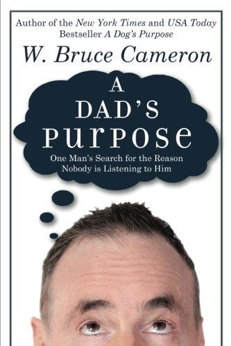 A Dad's Purpose: One Man's Search for the Reason Nobody is Listening to Him pdf epub