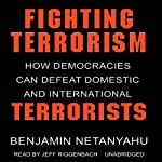 Fighting Terrorism: How Democracies Can Defeat Domestic and International Terrorism | Benjamin Netanyahu