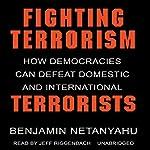 Fighting Terrorism: How Democracies Can Defeat Domestic and International Terrorism | Benjamin Netanyahu