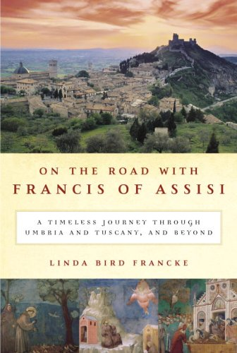 On the Road with Francis of Assisi: A Timeless Journey Through Umbria and Tuscany, and Beyond Hardcover – Unabridged, November 22, 2005 Linda Bird Francke Random House 140006239X VIB140006239X