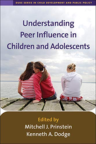 Understanding Peer Influence in Children and Adolescents (The Duke Series in Child Development and Public Policy)