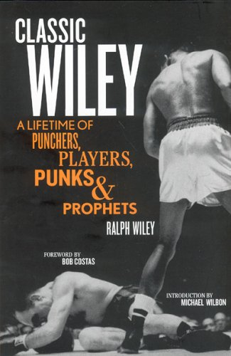 Pdf Reference Classic Wiley: A Lifetime of Punchers, Players, Punks and Prophets (THE GREAT AMERICAN SPORTSWRITER SERIES)