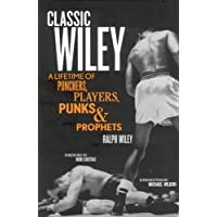 Classic Wiley: A Lifetime of Punchers, Players, Punks & Prophets (Great American Sportswriters)